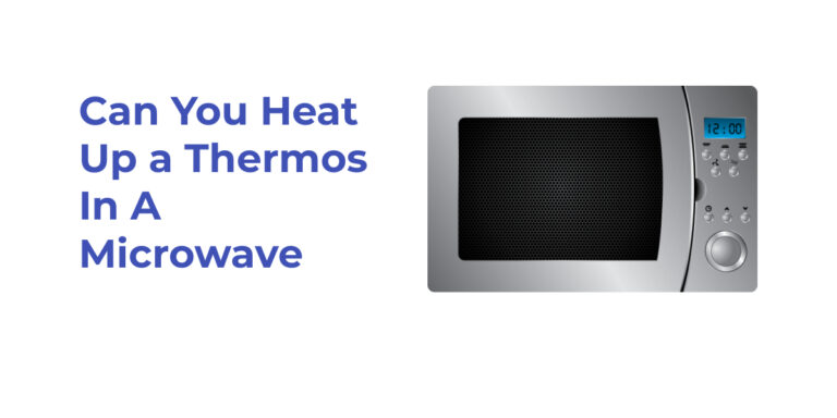 Can You Heat Up a Thermos In A Microwave